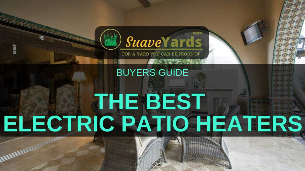 Best Electric Patios Heaters   10 Insane Heaters (For 2019) | Welcome To  Suave Yards   For A Yard You Can Be Proud Of