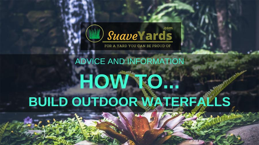 How to build outdoor waterfalls
